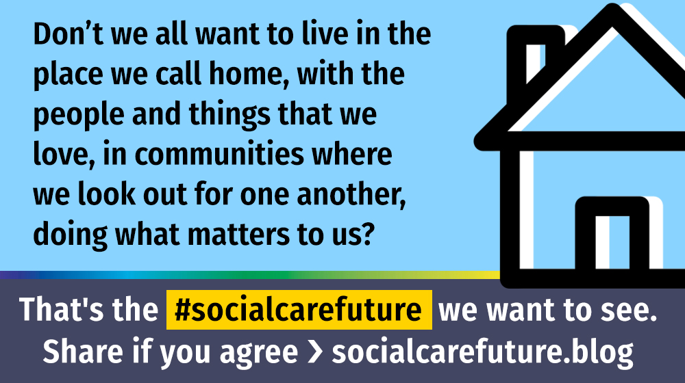 we all want to live in a place we call home. Socialcarefuture quote